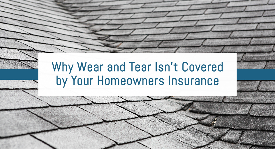 Why Wear and Tear Isn't Covered by Your Homeowners Insurance