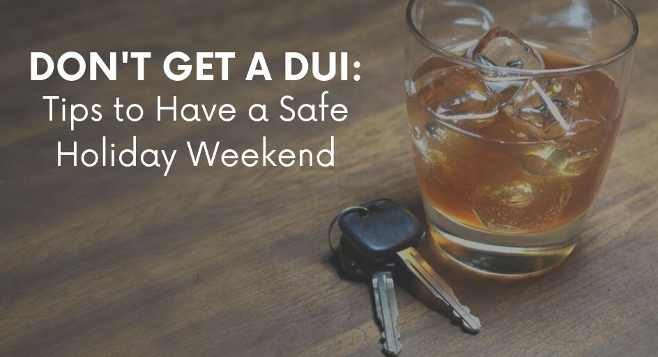 Don't Get a DUI_ Tips to Have a Safe Holiday Weekend