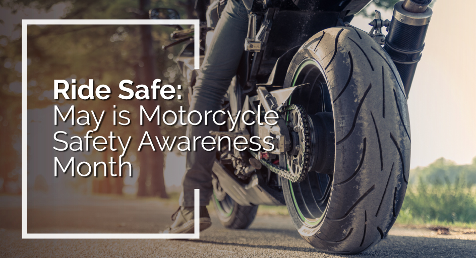 Ride Safe: May is Motorcycle Safety Awareness Month