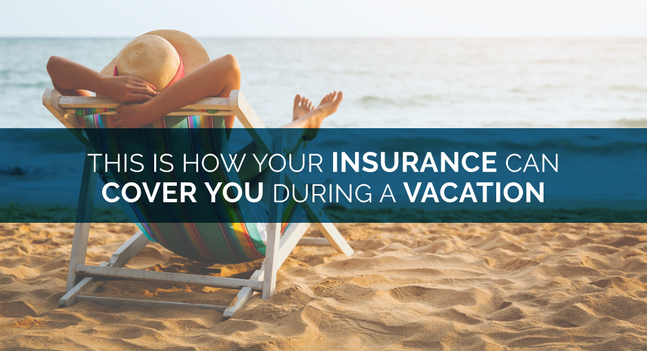This Is How Your Insurance Can Cover You During a Vacation