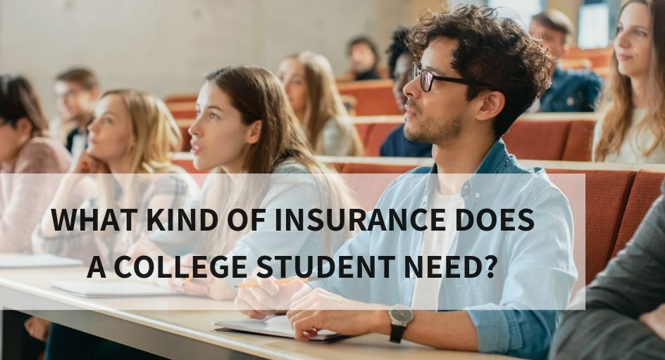 What Kind of Insurance Does a College Student Need_